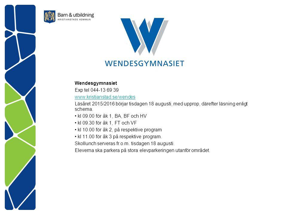Wendesgymnasiet Exp tel 044-13 69 39. www.kristianstad.se/wendes.
