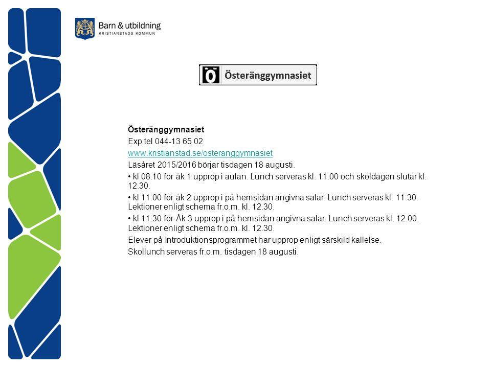 Österänggymnasiet Exp tel 044-13 65 02. www.kristianstad.se/osteranggymnasiet. Läsåret 2015/2016 börjar tisdagen 18 augusti.