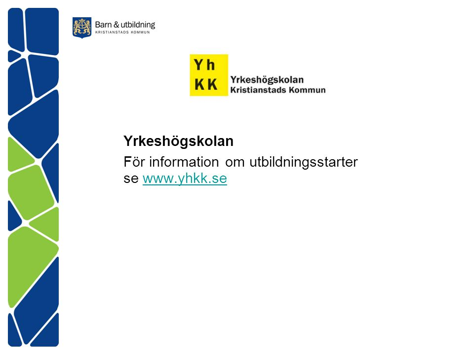 Yrkeshögskolan För information om utbildningsstarter se www.yhkk.se