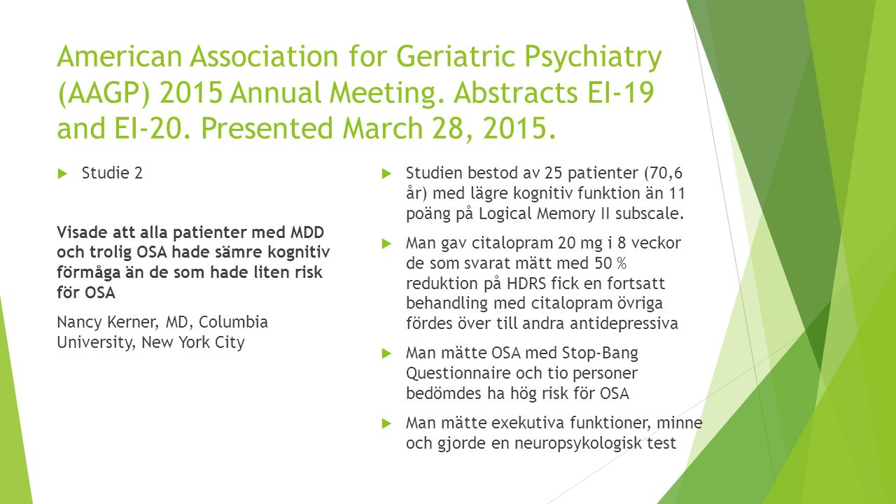 American Association for Geriatric Psychiatry (AAGP) 2015 Annual Meeting. Abstracts EI-19 and EI-20. Presented March 28, 2015.