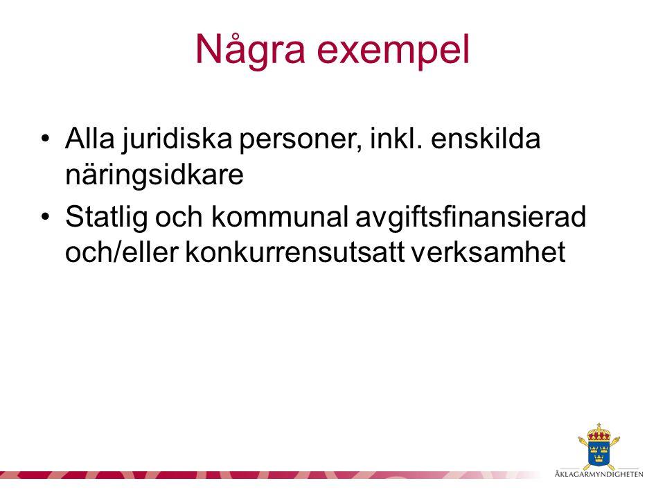 Några exempel Alla juridiska personer, inkl. enskilda näringsidkare