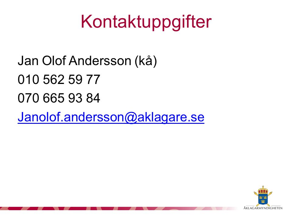 Kontaktuppgifter Jan Olof Andersson (kå) 010 562 59 77 070 665 93 84 Janolof.andersson@aklagare.se