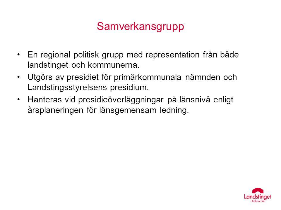 Samverkansgrupp En regional politisk grupp med representation från både landstinget och kommunerna.
