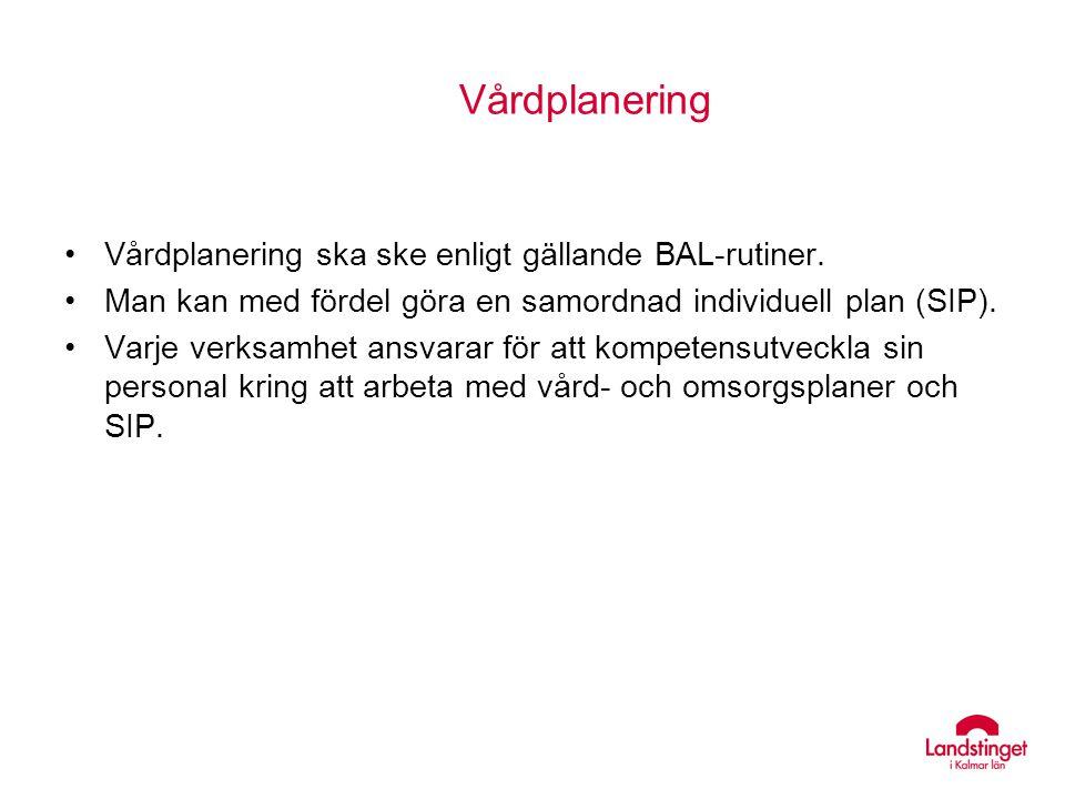 Vårdplanering Vårdplanering ska ske enligt gällande BAL-rutiner.