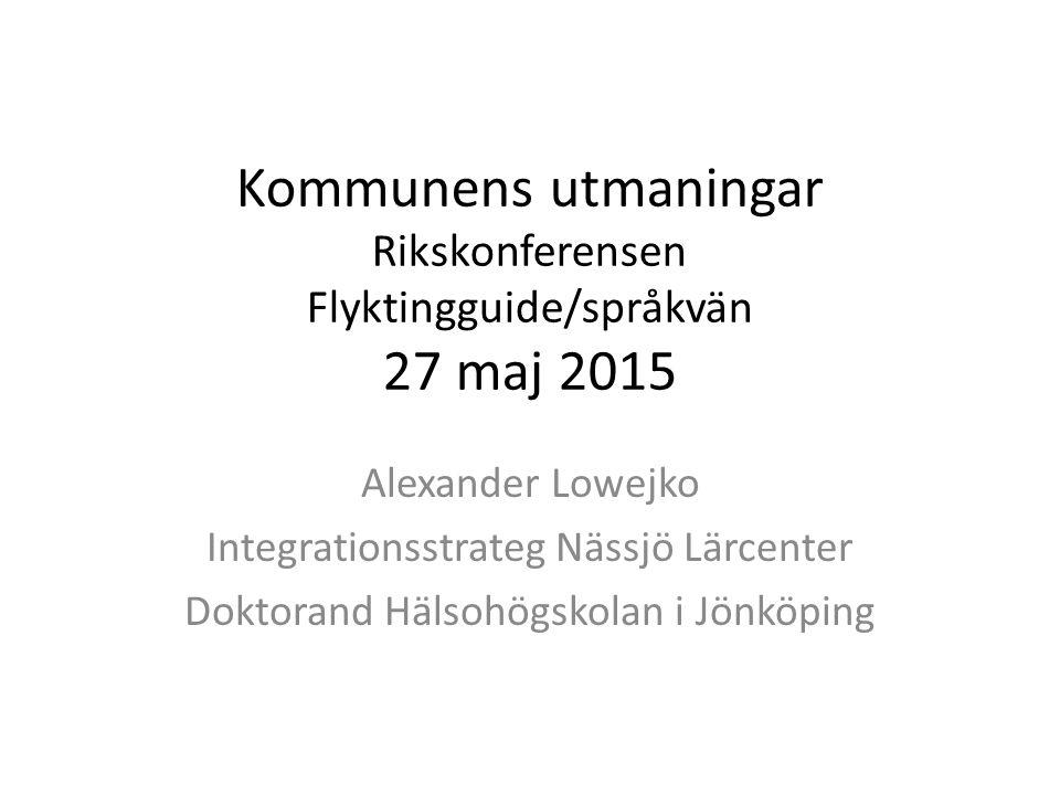 Kommunens utmaningar Rikskonferensen Flyktingguide/språkvän 27 maj 2015