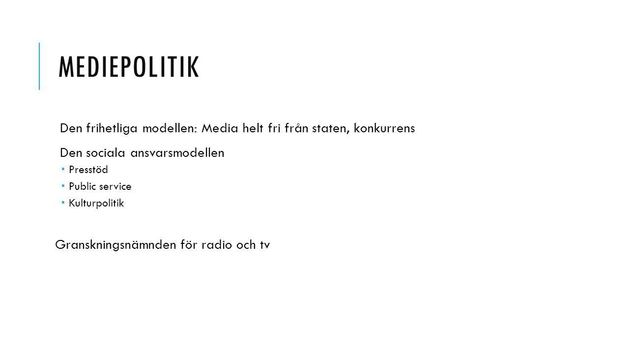 Mediepolitik Den frihetliga modellen: Media helt fri från staten, konkurrens. Den sociala ansvarsmodellen.