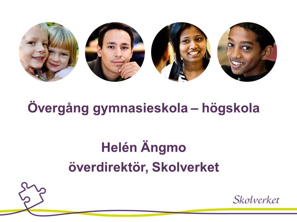 Övergång gymnasieskola – högskola Helén Ängmo överdirektör, Skolverket