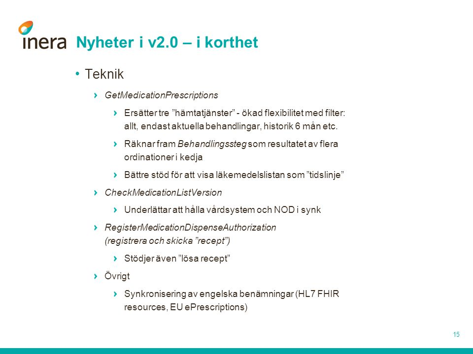 Nyheter i v2.0 – i korthet Teknik GetMedicationPrescriptions