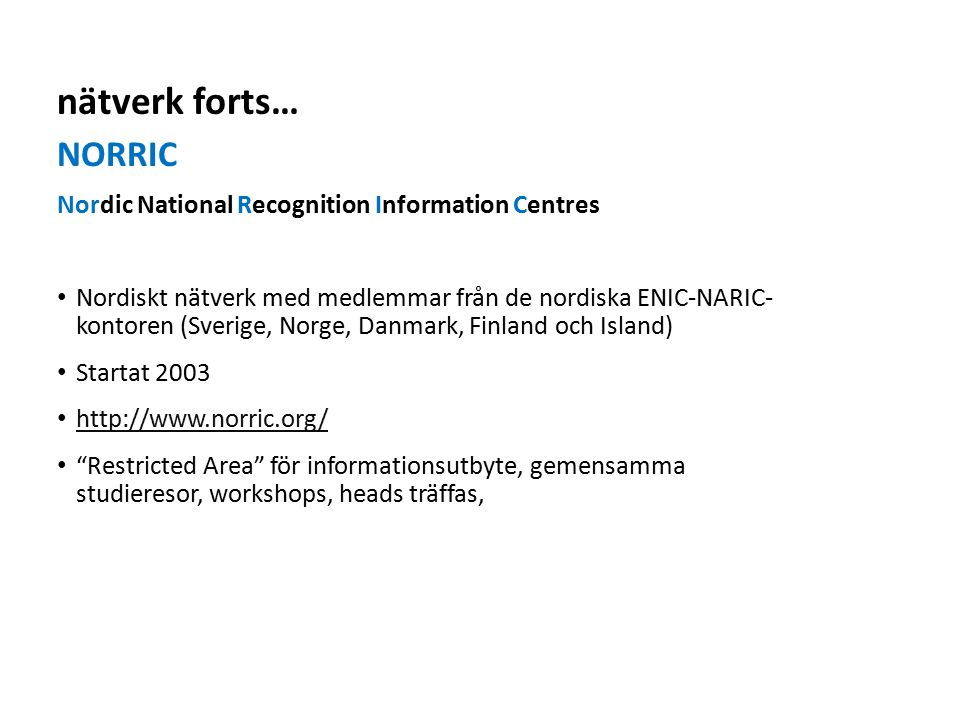 nätverk forts… NORRIC Nordic National Recognition Information Centres