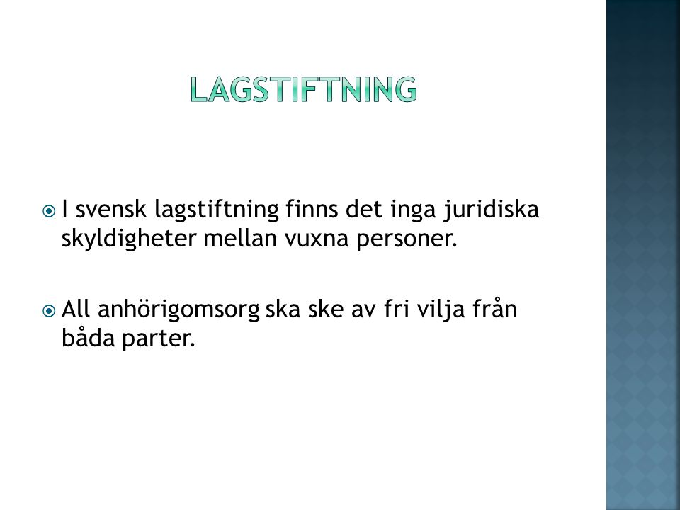 lagstiftning I svensk lagstiftning finns det inga juridiska skyldigheter mellan vuxna personer.