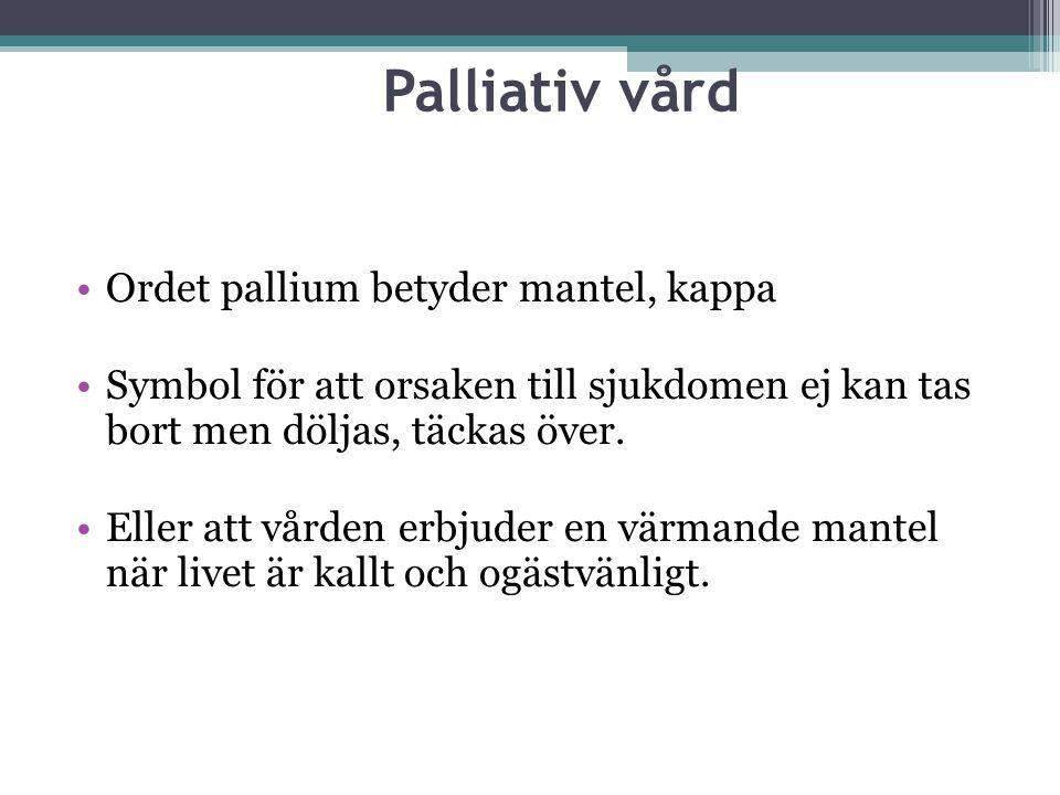 Palliativ vård Ordet pallium betyder mantel, kappa
