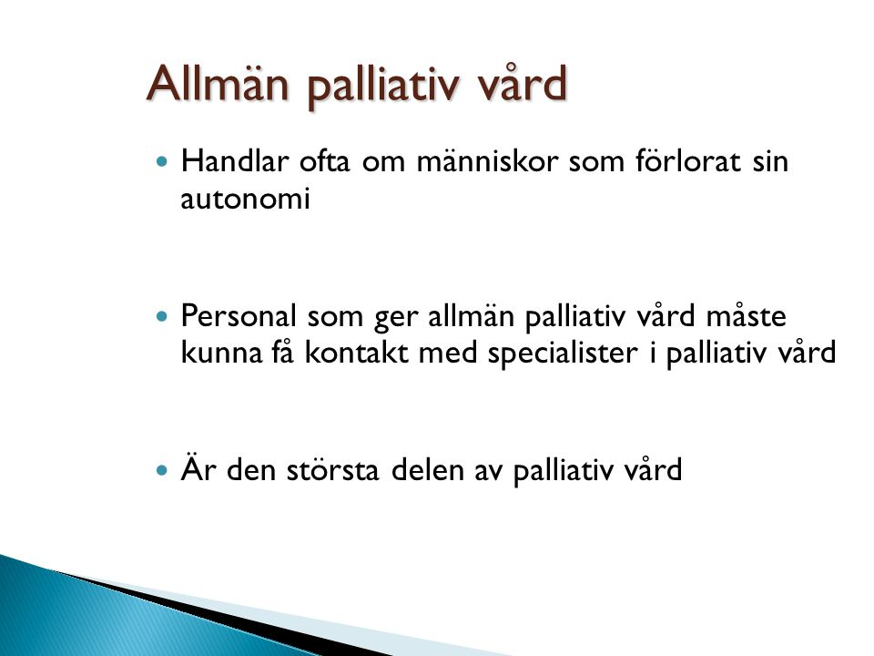 Allmän palliativ vård Handlar ofta om människor som förlorat sin autonomi.