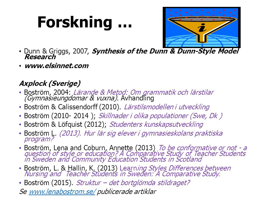 Forskning … Dunn & Griggs, 2007, Synthesis of the Dunn & Dunn-Style Model Research. www.elsinnet.com.