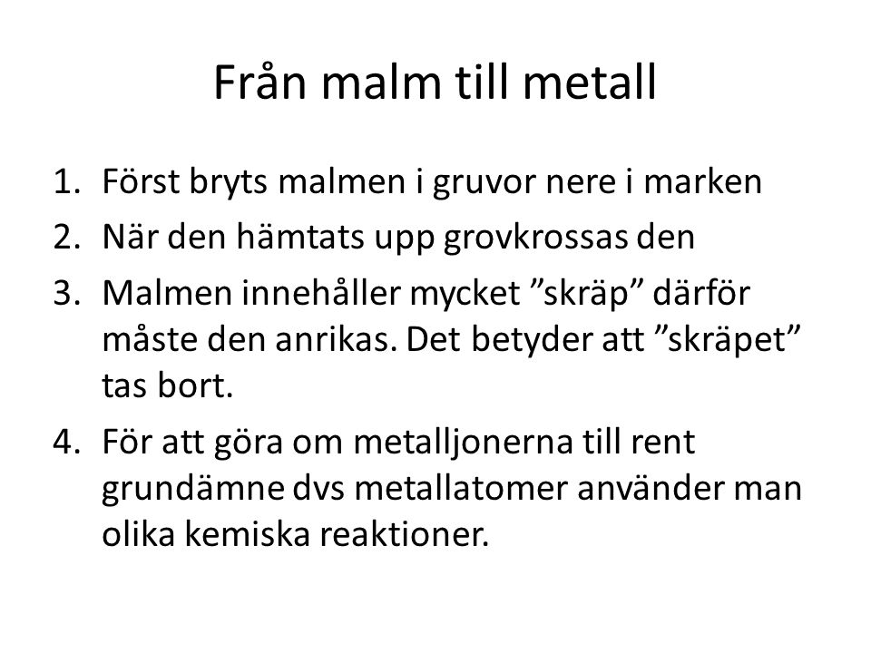 Från malm till metall Först bryts malmen i gruvor nere i marken