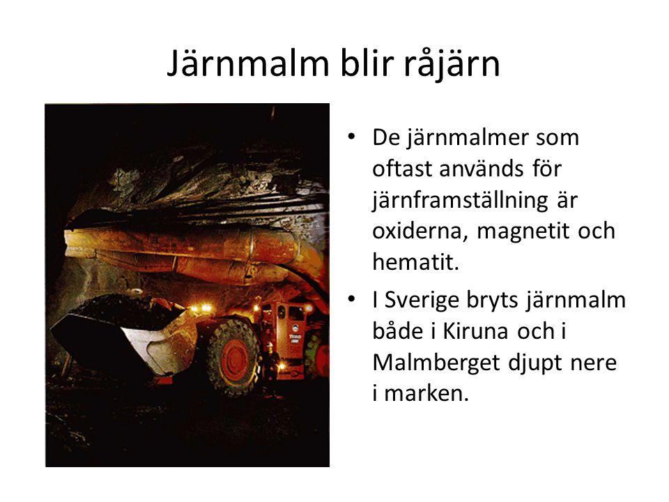 Järnmalm blir råjärn De järnmalmer som oftast används för järnframställning är oxiderna, magnetit och hematit.