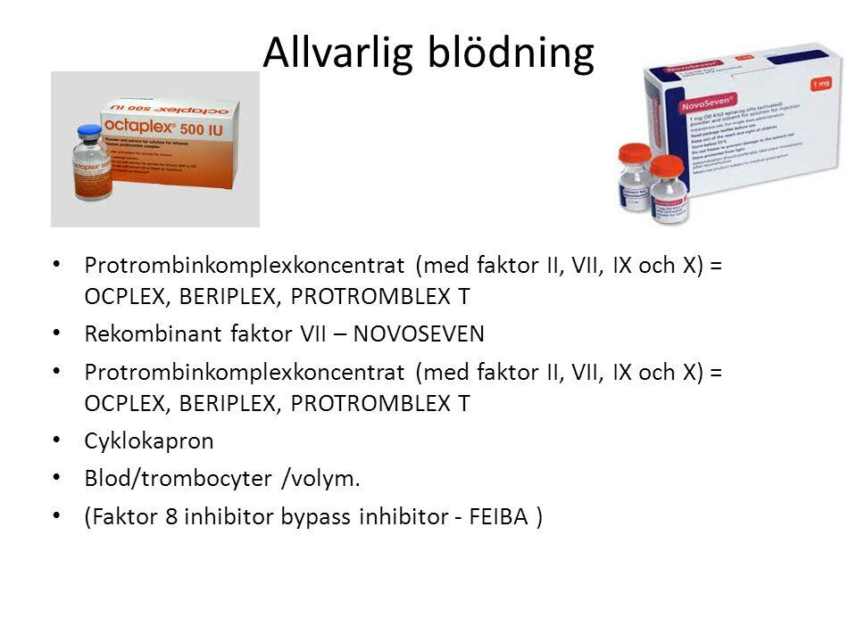 Allvarlig blödning Protrombinkomplexkoncentrat (med faktor II, VII, IX och X) = OCPLEX, BERIPLEX, PROTROMBLEX T.