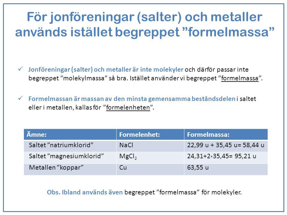 För jonföreningar (salter) och metaller används istället begreppet formelmassa