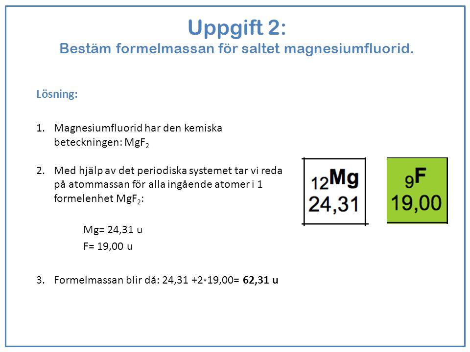 Uppgift 2: Bestäm formelmassan för saltet magnesiumfluorid.