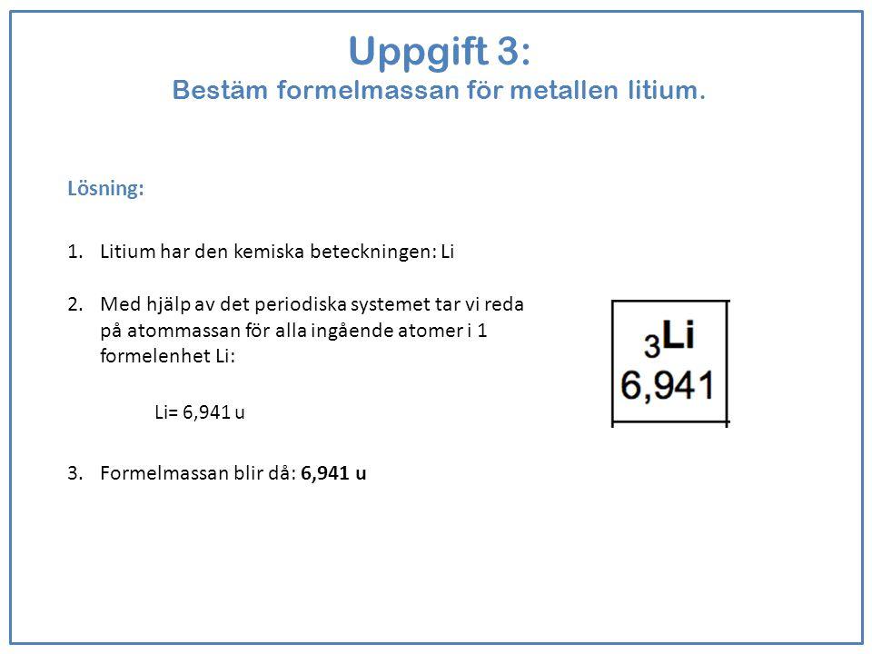 Uppgift 3: Bestäm formelmassan för metallen litium.