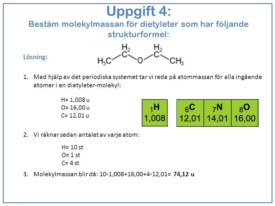Uppgift 4: Bestäm molekylmassan för dietyleter som har följande strukturformel:
