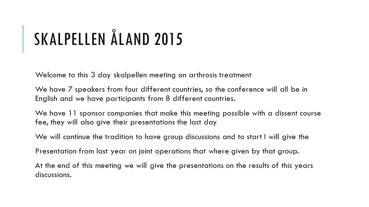 Skalpellen Åland 2015 Welcome to this 3 day skalpellen meeting on arthrosis treatment.