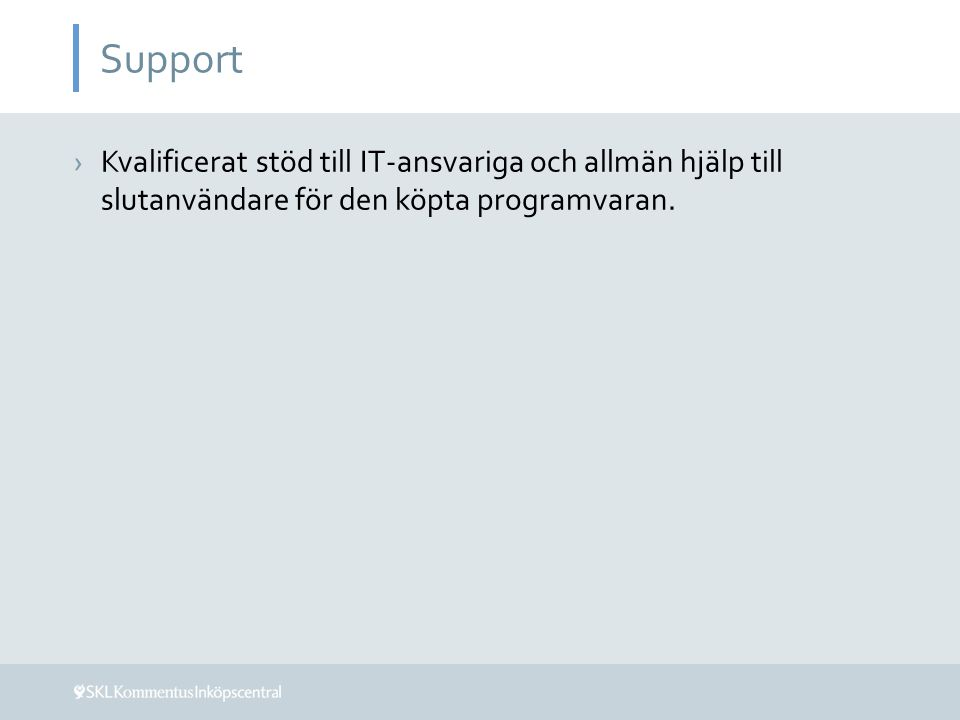Support Kvalificerat stöd till IT-ansvariga och allmän hjälp till slutanvändare för den köpta programvaran.