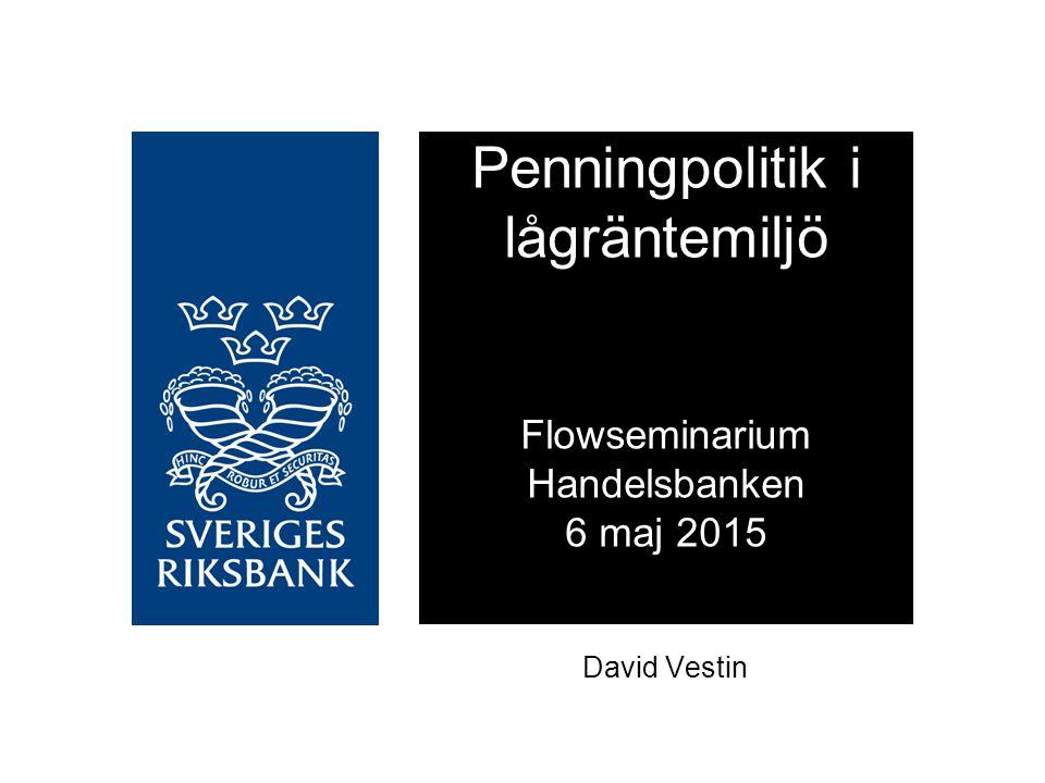 Penningpolitik i lågräntemiljö Flowseminarium Handelsbanken 6 maj 2015