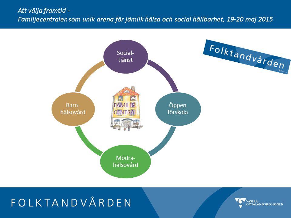 Att välja framtid - Familjecentralen som unik arena för jämlik hälsa och social hållbarhet, 19-20 maj 2015.