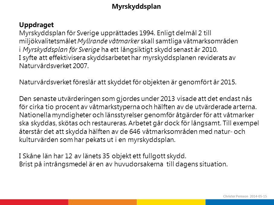 i Myrskyddsplan för Sverige ha ett långsiktigt skydd senast år 2010.