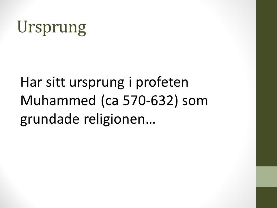 Ursprung Har sitt ursprung i profeten Muhammed (ca 570-632) som grundade religionen…