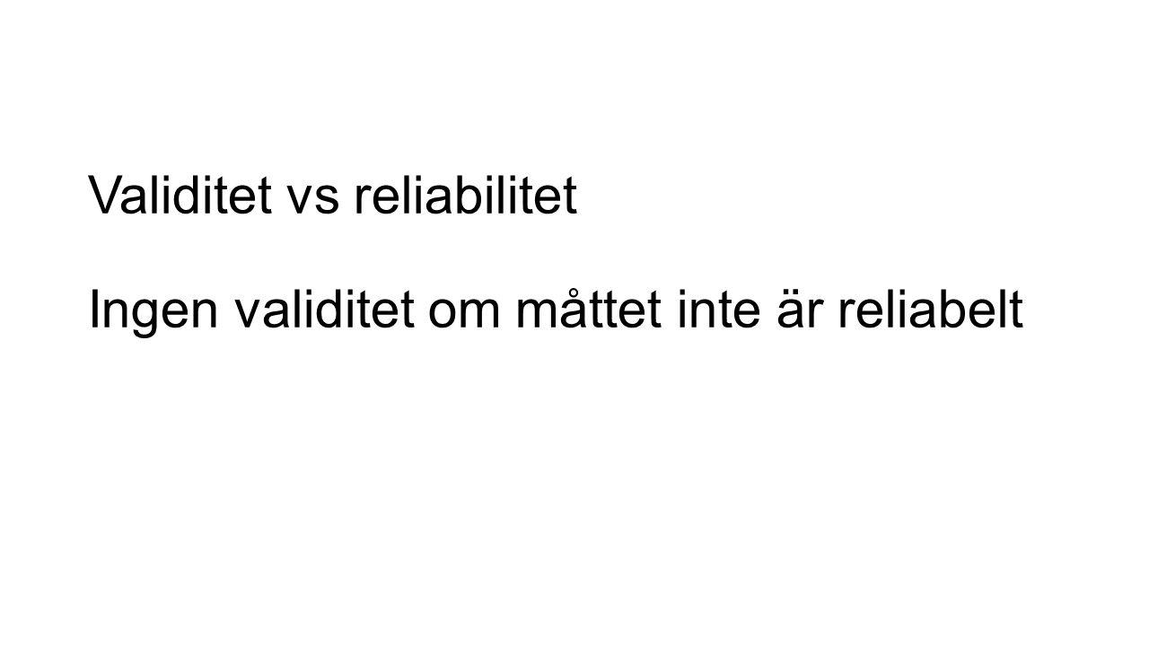 Validitet vs reliabilitet Ingen validitet om måttet inte är reliabelt