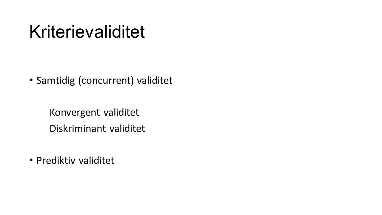 Kriterievaliditet Samtidig (concurrent) validitet Konvergent validitet