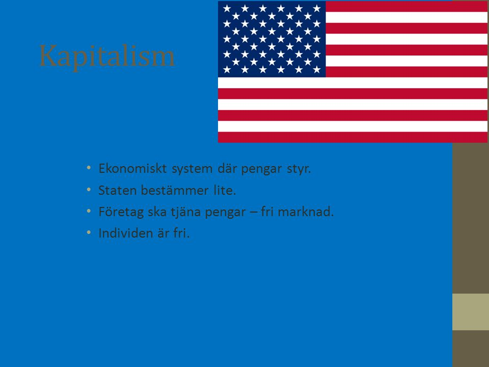 Kapitalism Ekonomiskt system där pengar styr. Staten bestämmer lite.