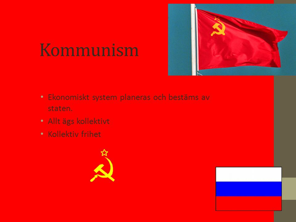 Kommunism Ekonomiskt system planeras och bestäms av staten.