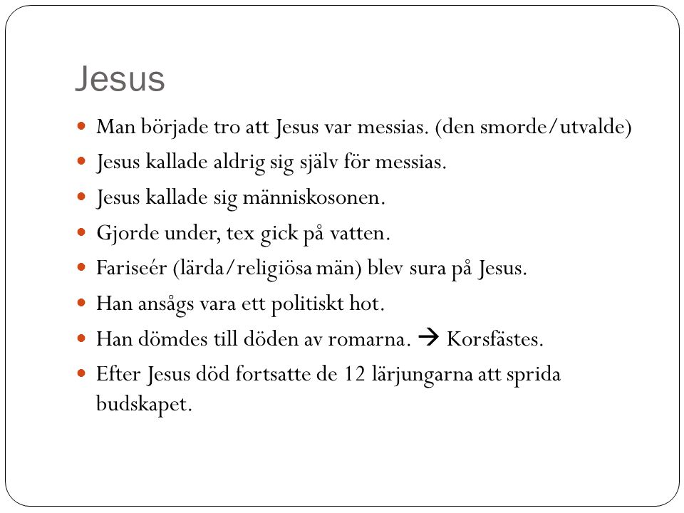 Jesus Man började tro att Jesus var messias. (den smorde/utvalde)