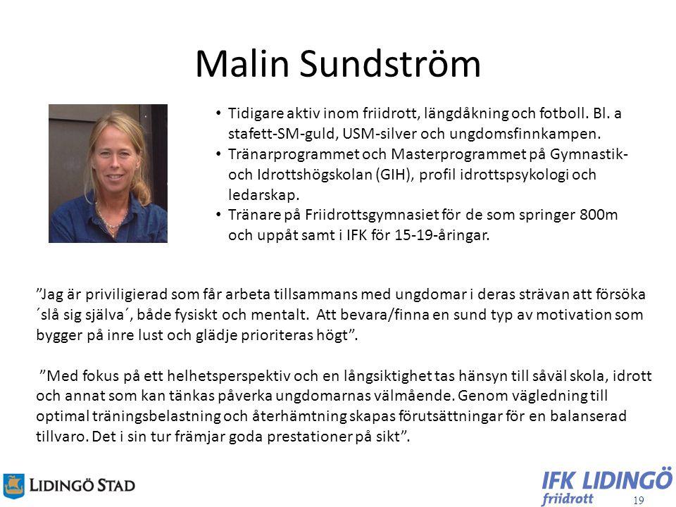Malin Sundström Tidigare aktiv inom friidrott, längdåkning och fotboll. Bl. a stafett-SM-guld, USM-silver och ungdomsfinnkampen.