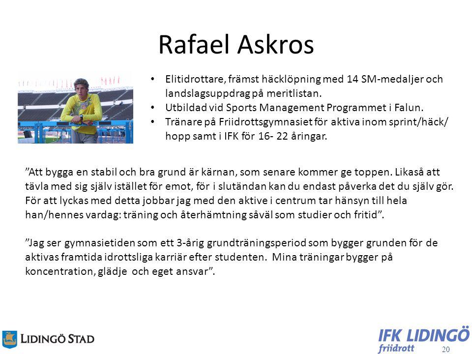Rafael Askros Elitidrottare, främst häcklöpning med 14 SM-medaljer och landslagsuppdrag på meritlistan.