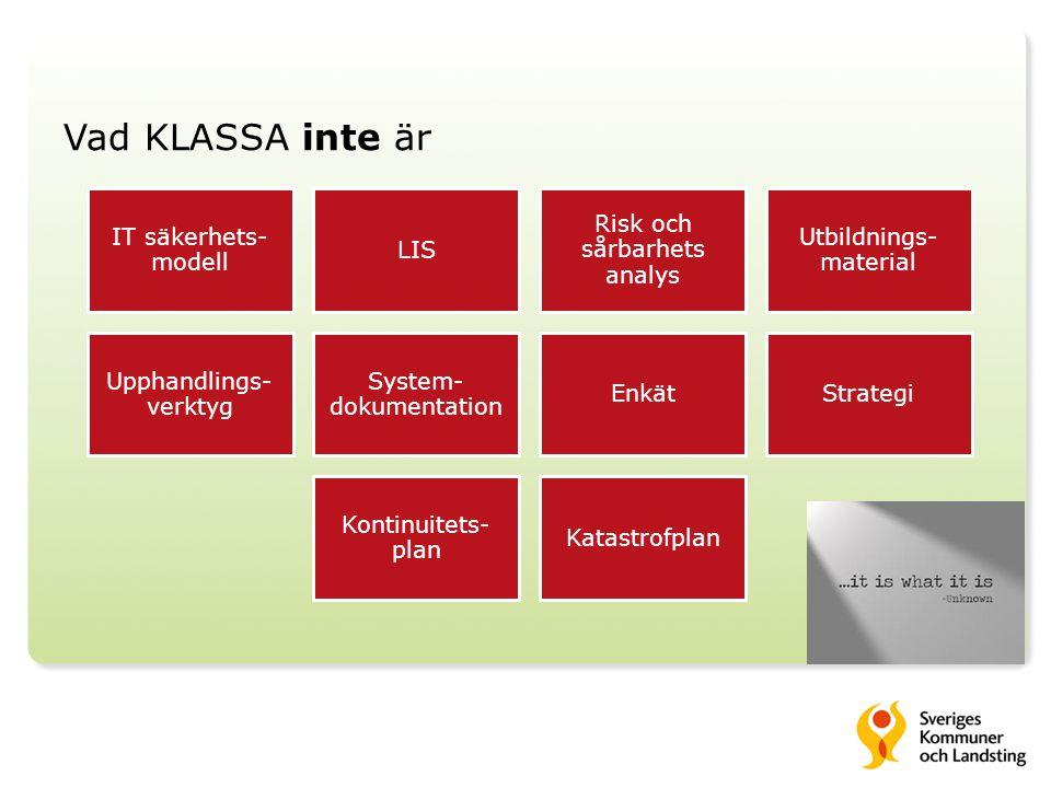 Vad KLASSA inte är IT säkerhets-modell LIS Risk och sårbarhets analys