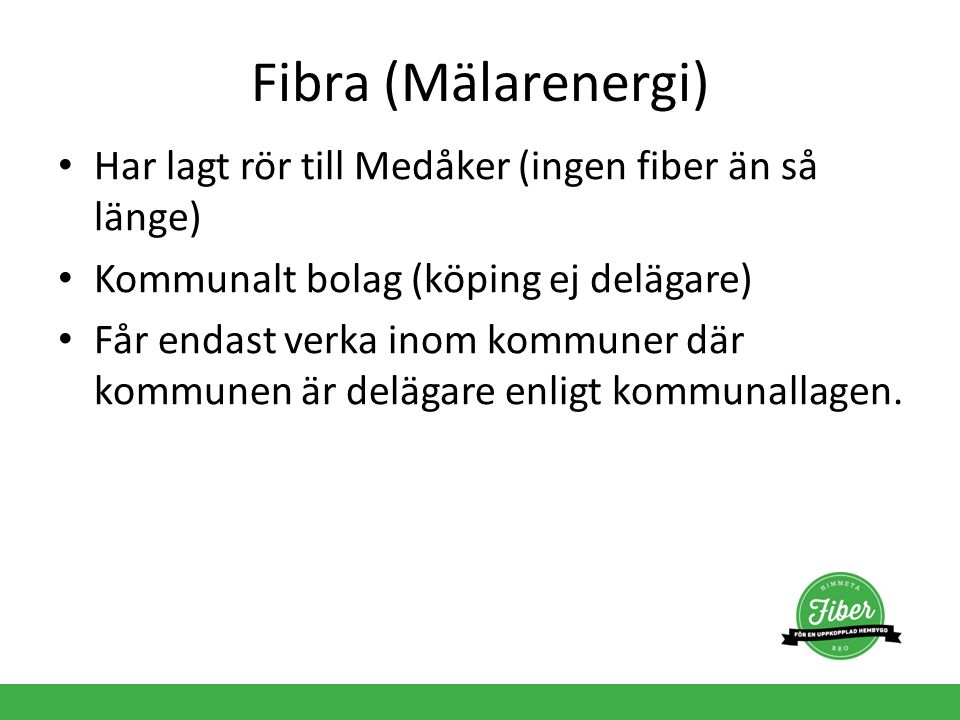 Fibra (Mälarenergi) Har lagt rör till Medåker (ingen fiber än så länge) Kommunalt bolag (köping ej delägare)