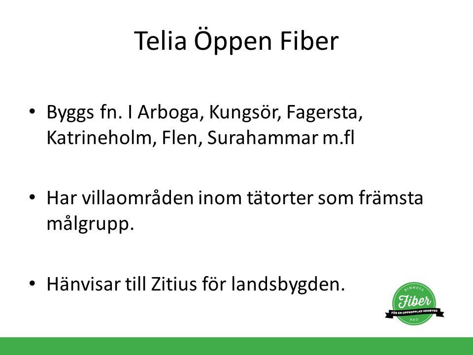 Telia Öppen Fiber Byggs fn. I Arboga, Kungsör, Fagersta, Katrineholm, Flen, Surahammar m.fl. Har villaområden inom tätorter som främsta målgrupp.