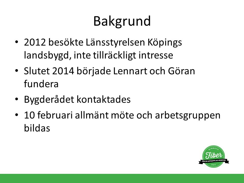 Bakgrund 2012 besökte Länsstyrelsen Köpings landsbygd, inte tillräckligt intresse. Slutet 2014 började Lennart och Göran fundera.