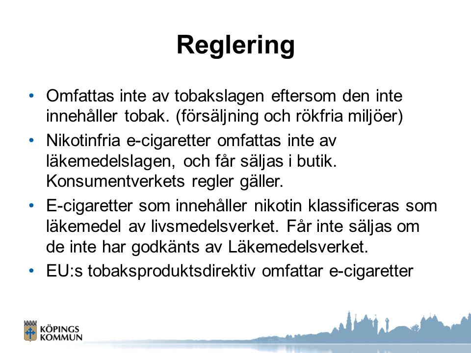 Reglering Omfattas inte av tobakslagen eftersom den inte innehåller tobak. (försäljning och rökfria miljöer)