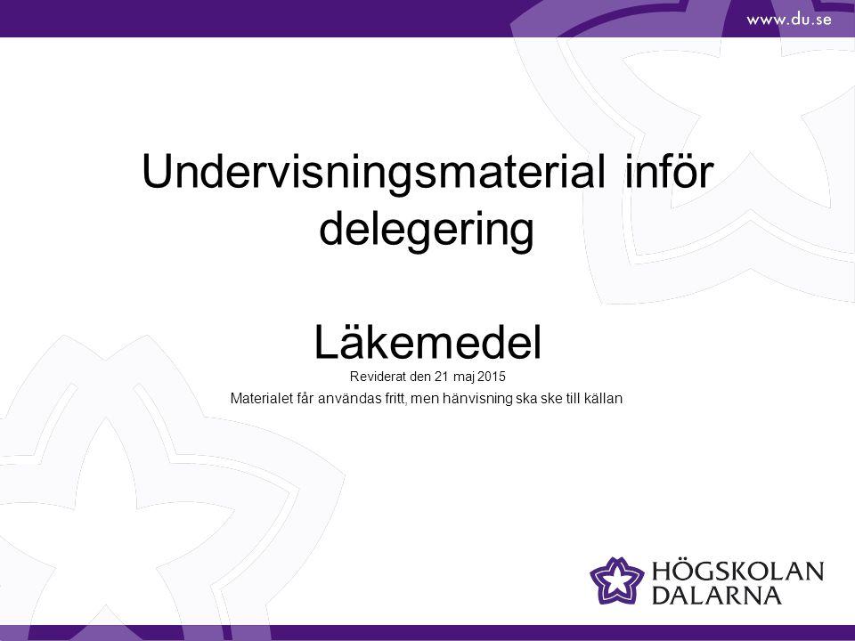 Undervisningsmaterial inför delegering Läkemedel Reviderat den 21 maj 2015