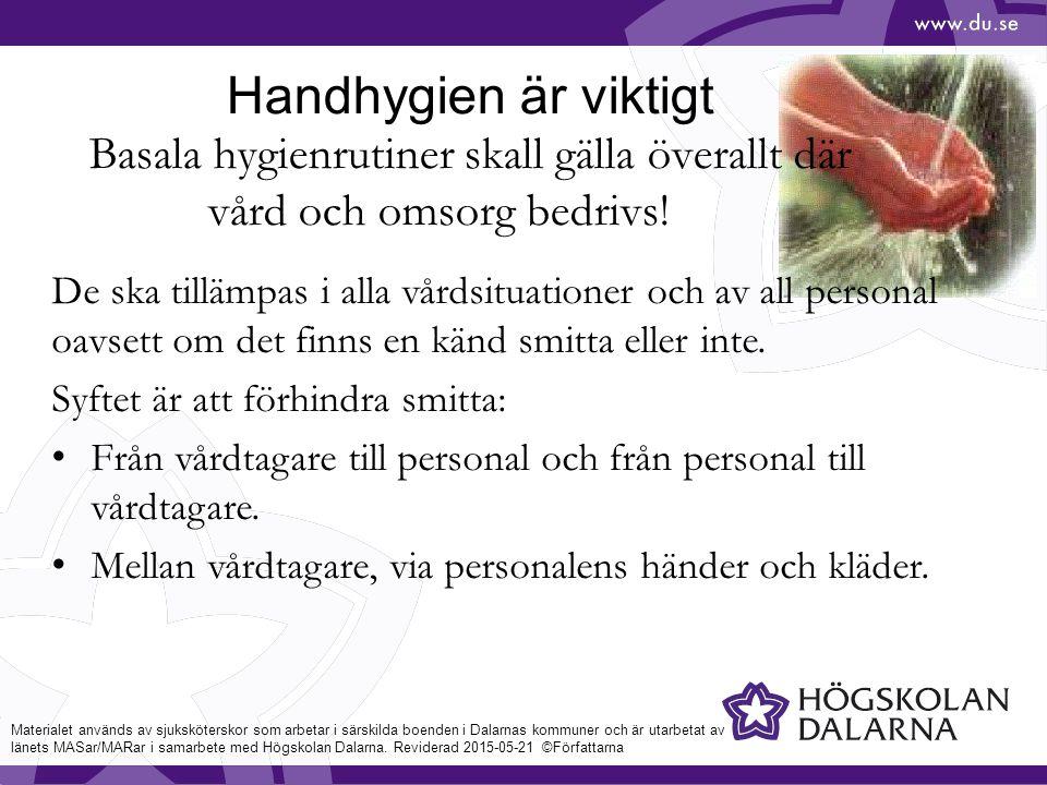 Handhygien är viktigt Basala hygienrutiner skall gälla överallt där vård och omsorg bedrivs!