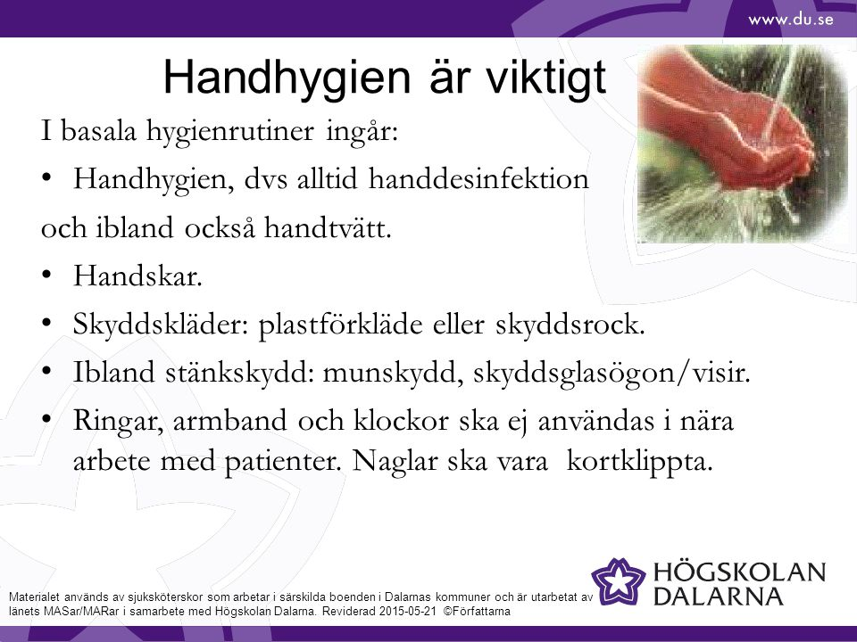 Handhygien är viktigt I basala hygienrutiner ingår: