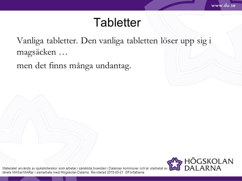 Tabletter Vanliga tabletter. Den vanliga tabletten löser upp sig i magsäcken … men det finns många undantag.