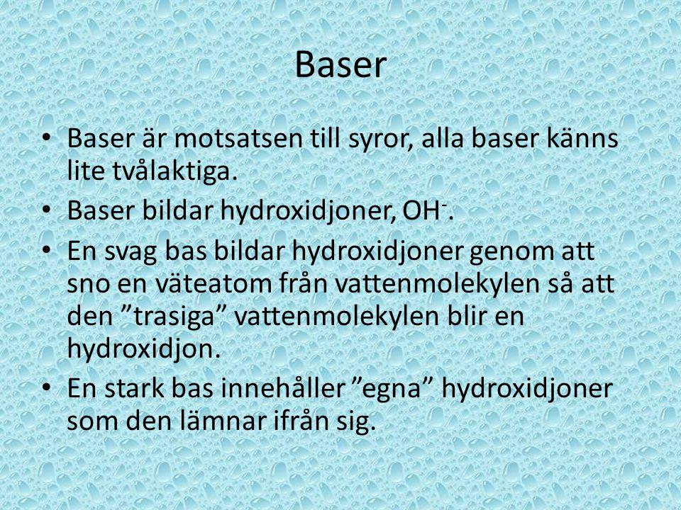 Baser Baser är motsatsen till syror, alla baser känns lite tvålaktiga.