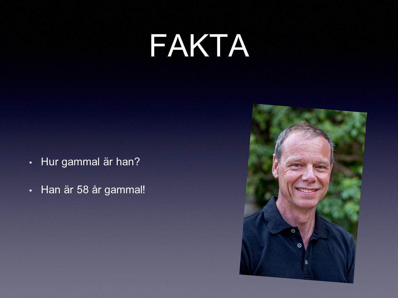FAKTA Hur gammal är han Han är 58 år gammal!