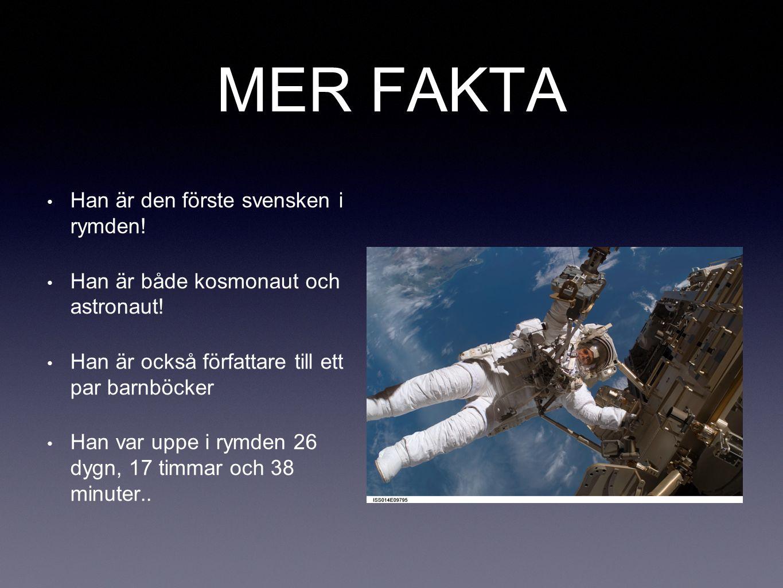 MER FAKTA Han är den förste svensken i rymden!