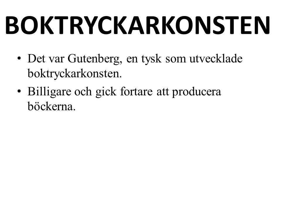 BOKTRYCKARKONSTEN Det var Gutenberg, en tysk som utvecklade boktryckarkonsten.